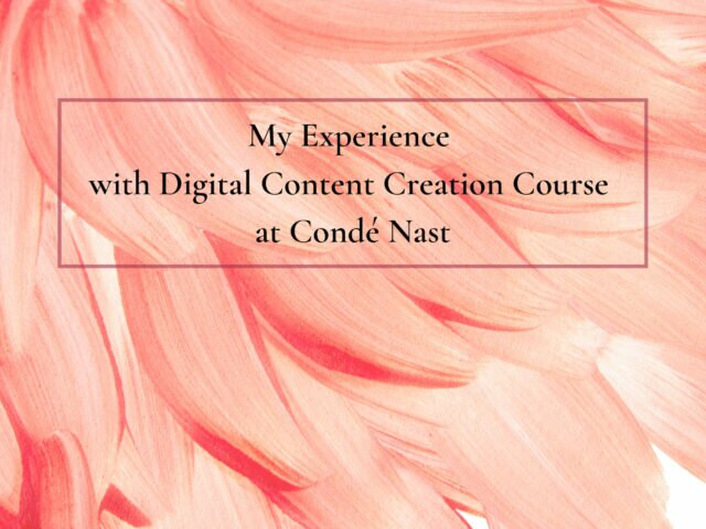 My experience with Digital Content Creation course at Condé Nast